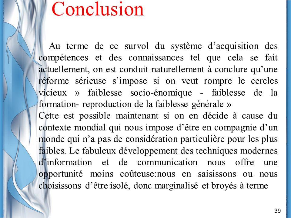 39 Conclusion Au terme de ce survol du système dacquisition des compétences et des connaissances tel que cela se fait actuellement, on est conduit nat