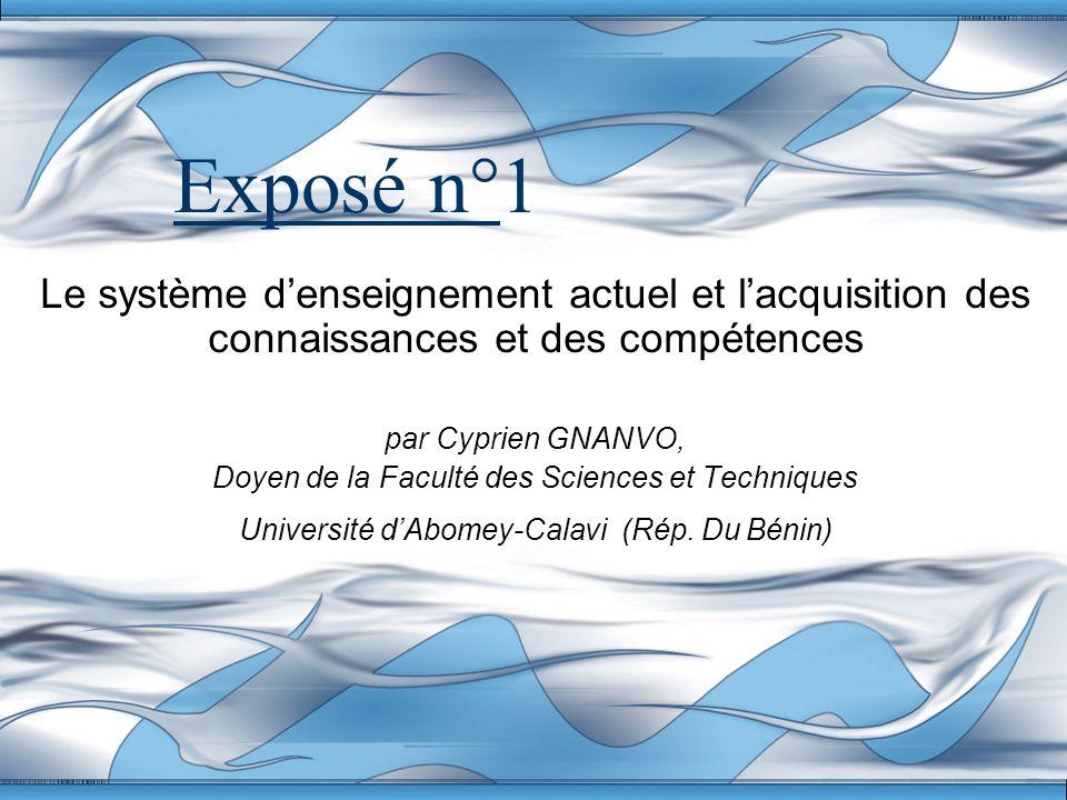Exposé n°1 Le système denseignement actuel et lacquisition des connaissances et des compétences par Cyprien GNANVO, Doyen de la Faculté des Sciences e