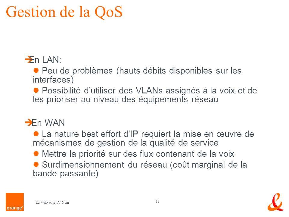 11 La VoIP et la TV Num Gestion de la QoS En LAN: Peu de problèmes (hauts débits disponibles sur les interfaces) Possibilité dutiliser des VLANs assig
