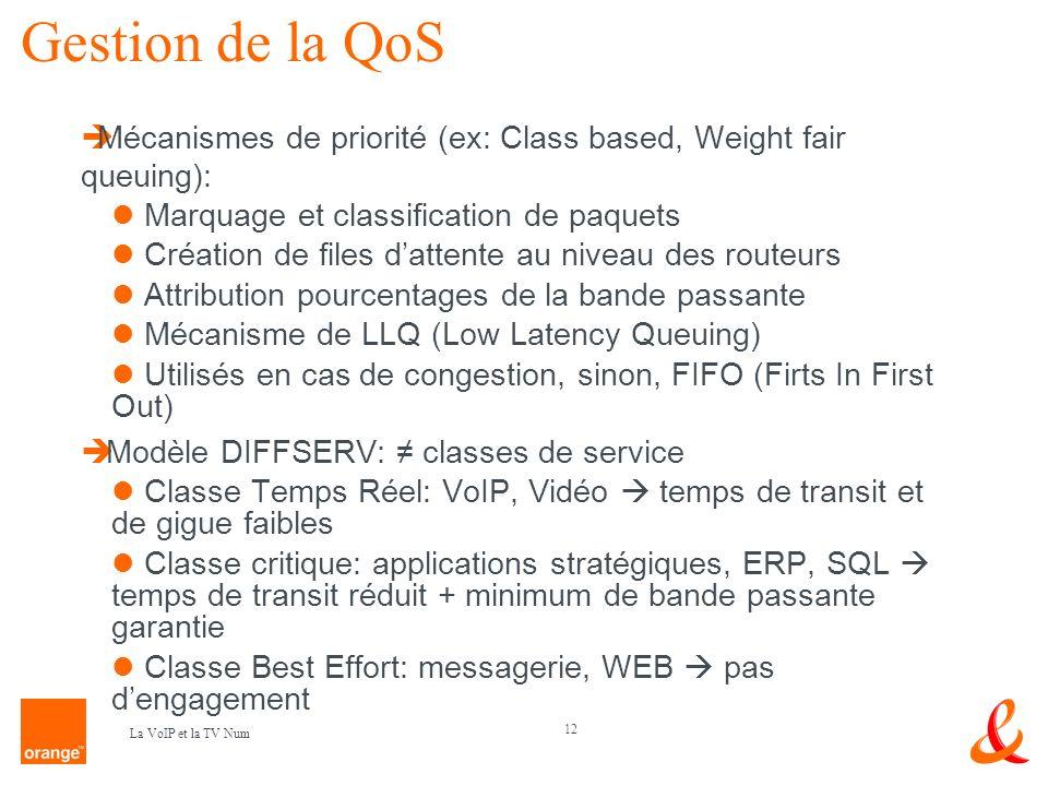 12 La VoIP et la TV Num Gestion de la QoS Mécanismes de priorité (ex: Class based, Weight fair queuing): Marquage et classification de paquets Créatio