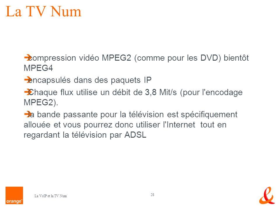 28 La VoIP et la TV Num La TV Num compression vidéo MPEG2 (comme pour les DVD) bientôt MPEG4 encapsulés dans des paquets IP Chaque flux utilise un déb