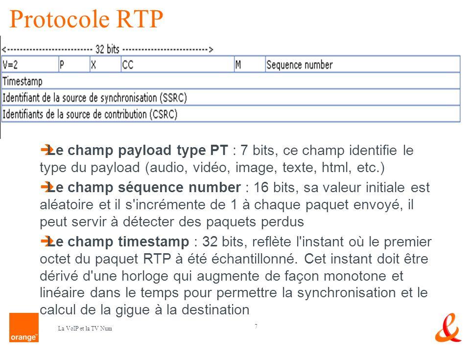 7 La VoIP et la TV Num Protocole RTP Le champ payload type PT : 7 bits, ce champ identifie le type du payload (audio, vidéo, image, texte, html, etc.)