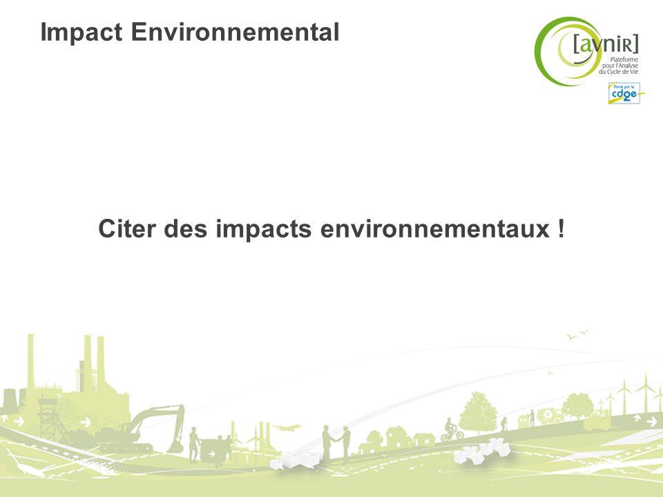 Impact Environnemental Citer des impacts environnementaux !