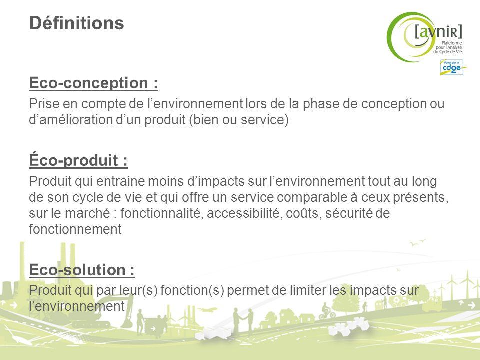 Définitions Eco-conception : Prise en compte de lenvironnement lors de la phase de conception ou damélioration dun produit (bien ou service) Éco-produ