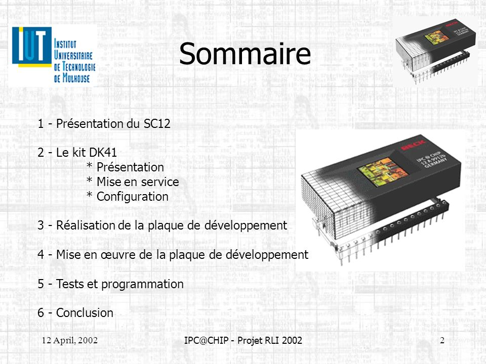 12 April, 20022 IPC@CHIP - Projet RLI 2002 Sommaire 1 - Présentation du SC12 2 - Le kit DK41 * Présentation * Mise en service * Configuration 3 - Réal