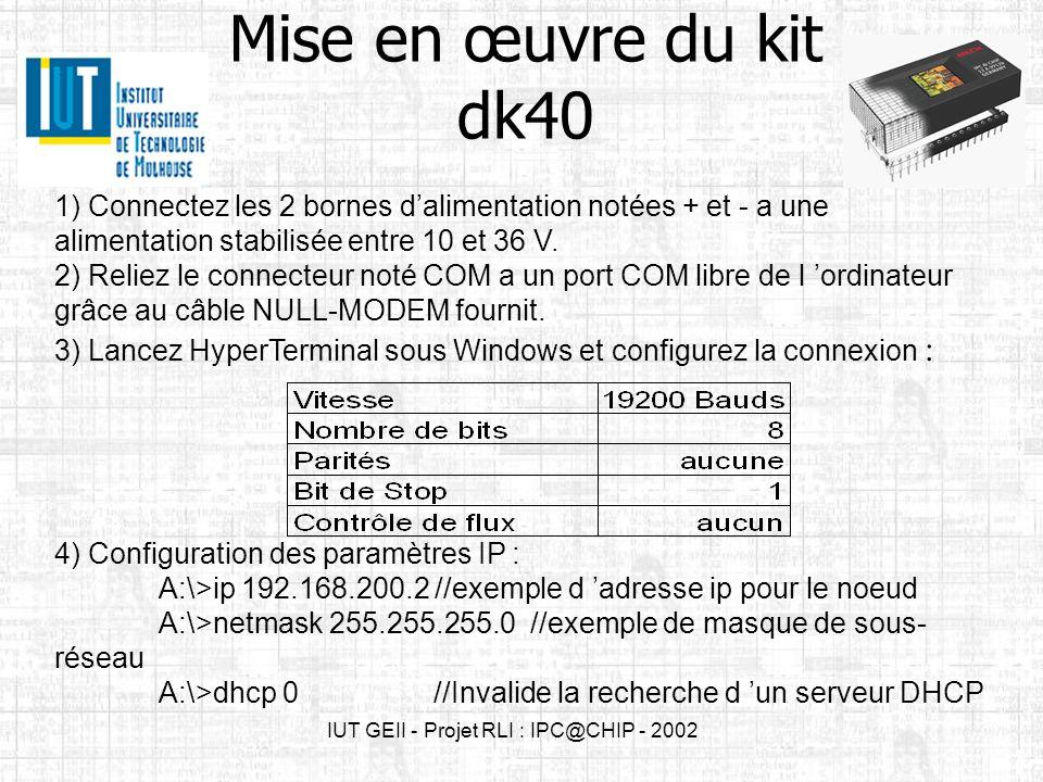 IUT GEII - Projet RLI : IPC@CHIP - 2002 Mise en œuvre du kit dk40 1) Connectez les 2 bornes dalimentation notées + et - a une alimentation stabilisée