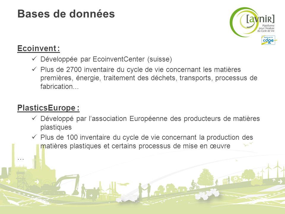Bases de données Ecoinvent : Développée par EcoinventCenter (suisse) Plus de 2700 inventaire du cycle de vie concernant les matières premières, énergi