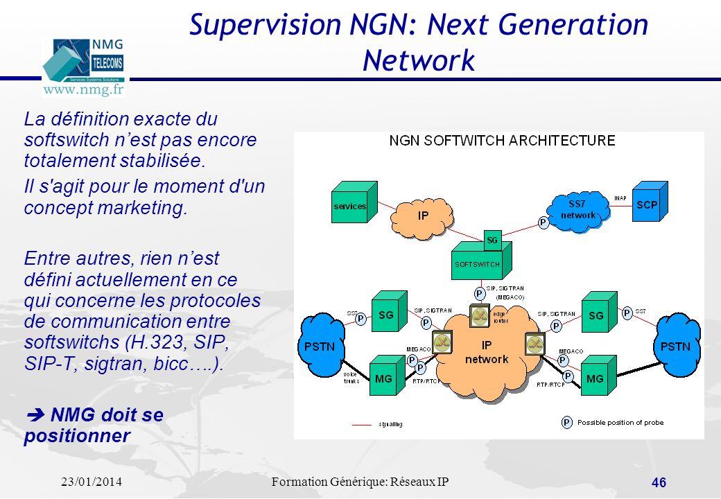 23/01/2014Formation Générique: Réseaux IP 46 Supervision NGN: Next Generation Network La définition exacte du softswitch nest pas encore totalement st