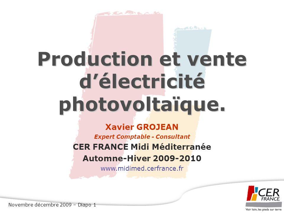 Novembre décembre 2009 – Diapo 1 Production et vente délectricité photovoltaïque. Xavier GROJEAN Expert Comptable - Consultant CER FRANCE Midi Méditer