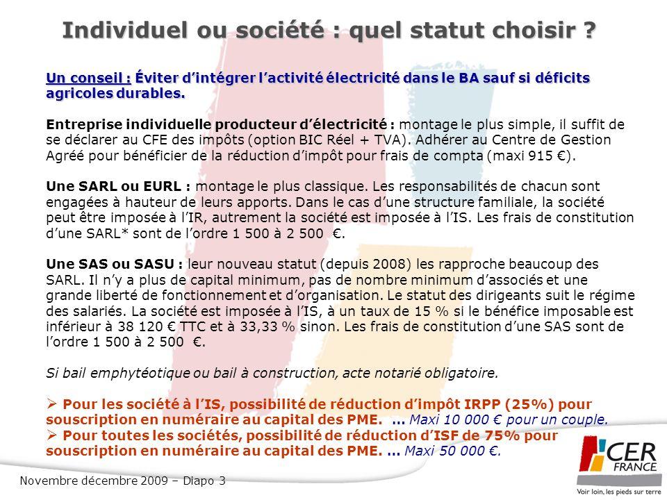 Novembre décembre 2009 – Diapo 3 Individuel ou société : quel statut choisir ? Un conseil : Éviter dintégrer lactivité électricité dans le BA sauf si