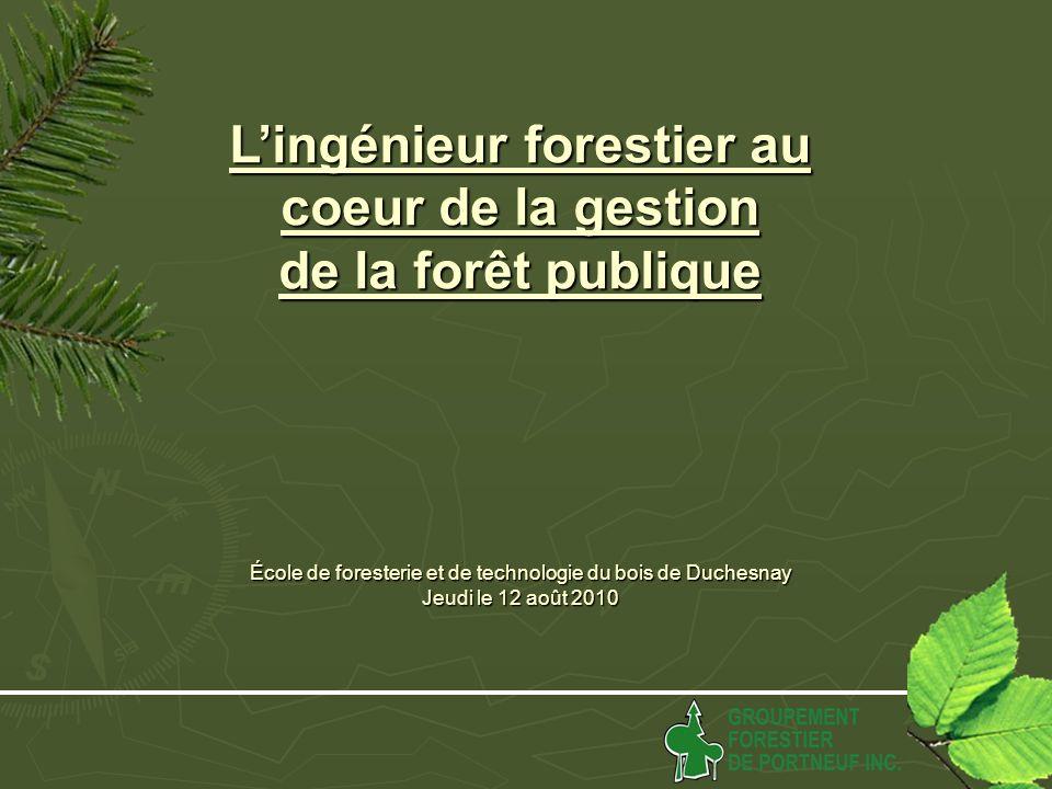 Lingénieur forestier au coeur de la gestion de la forêt publique École de foresterie et de technologie du bois de Duchesnay Jeudi le 12 août 2010