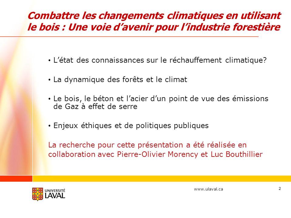 www.ulaval.ca 2 Létat des connaissances sur le réchauffement climatique? La dynamique des forêts et le climat Le bois, le béton et lacier dun point de