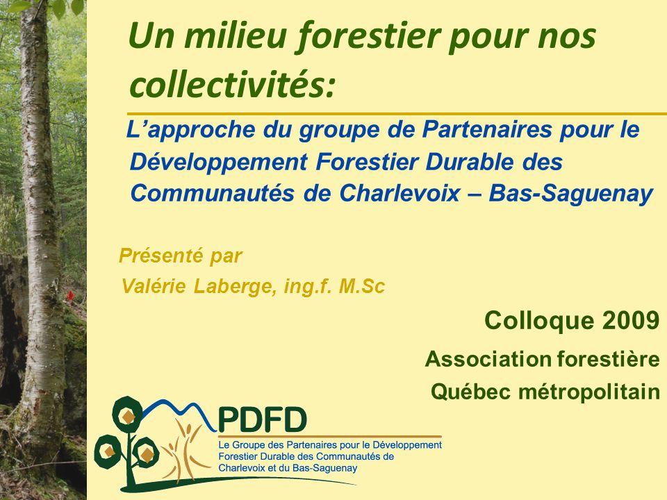 Lapproche du groupe de Partenaires pour le Développement Forestier Durable des Communautés de Charlevoix – Bas-Saguenay Présenté par Valérie Laberge,