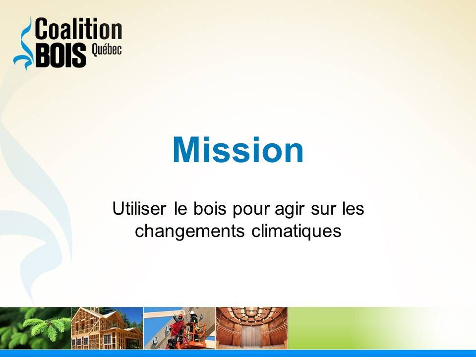 Mission Utiliser le bois pour agir sur les changements climatiques