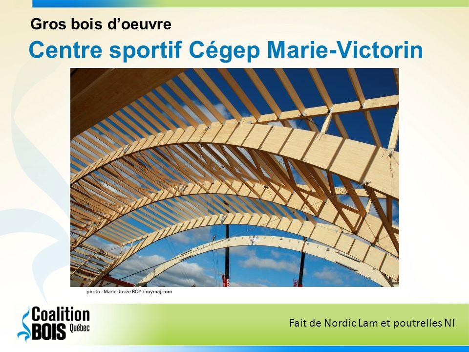 Centre sportif Cégep Marie-Victorin Gros bois doeuvre Fait de Nordic Lam et poutrelles NI