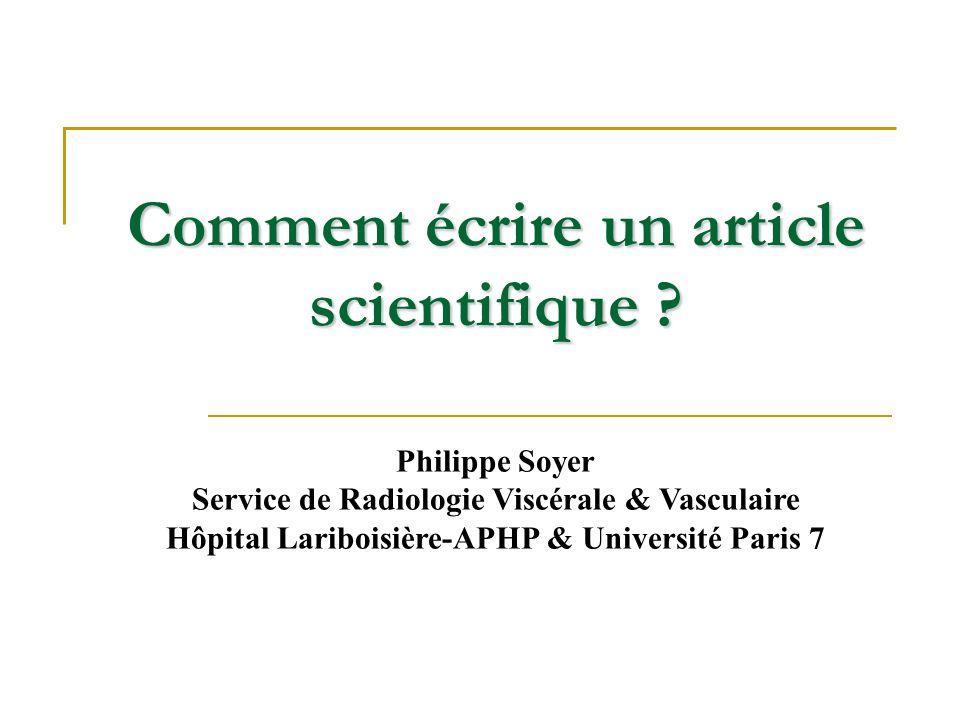Comment écrire un article scientifique ? Philippe Soyer Service de Radiologie Viscérale & Vasculaire Hôpital Lariboisière-APHP & Université Paris 7