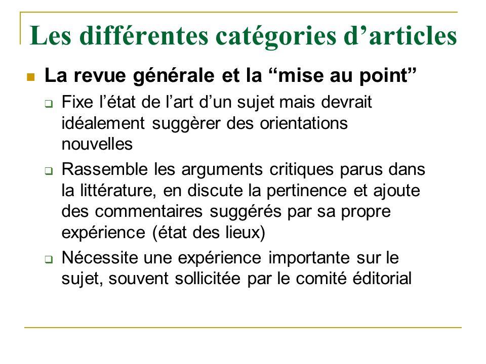 Les différentes catégories darticles La revue générale et la mise au point Fixe létat de lart dun sujet mais devrait idéalement suggèrer des orientati