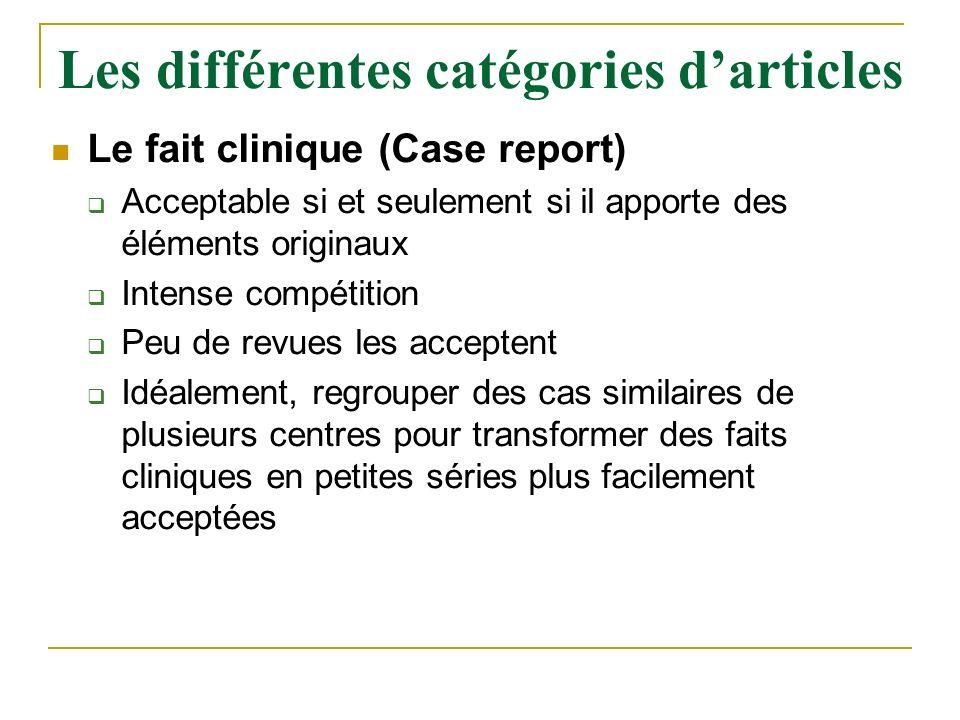 Le fait clinique (Case report) Acceptable si et seulement si il apporte des éléments originaux Intense compétition Peu de revues les acceptent Idéalem