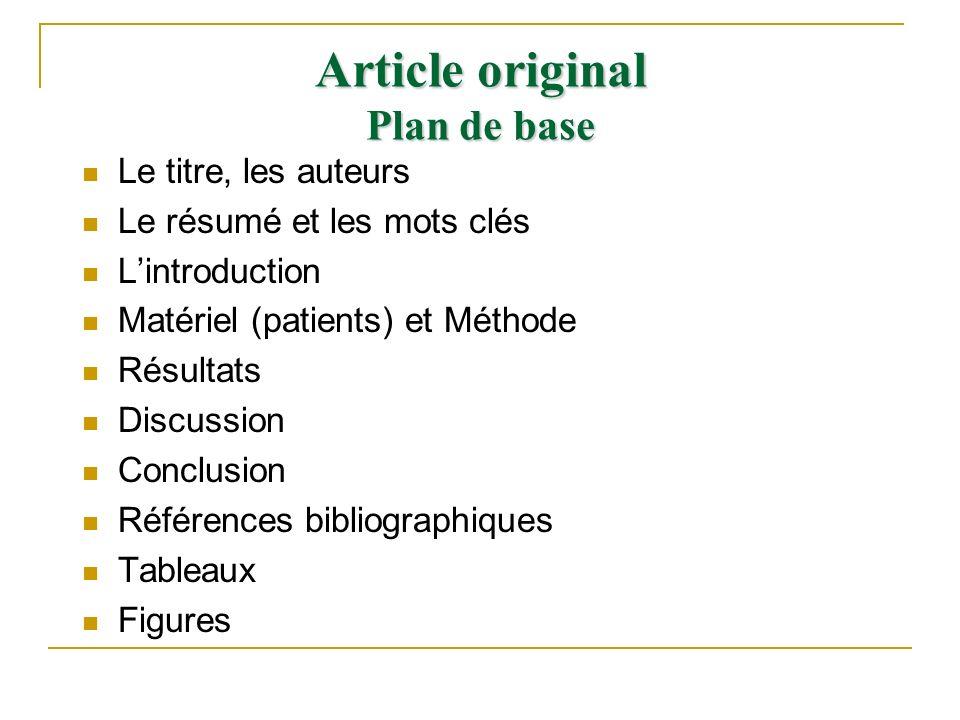 Article original Plan de base Le titre, les auteurs Le résumé et les mots clés Lintroduction Matériel (patients) et Méthode Résultats Discussion Concl