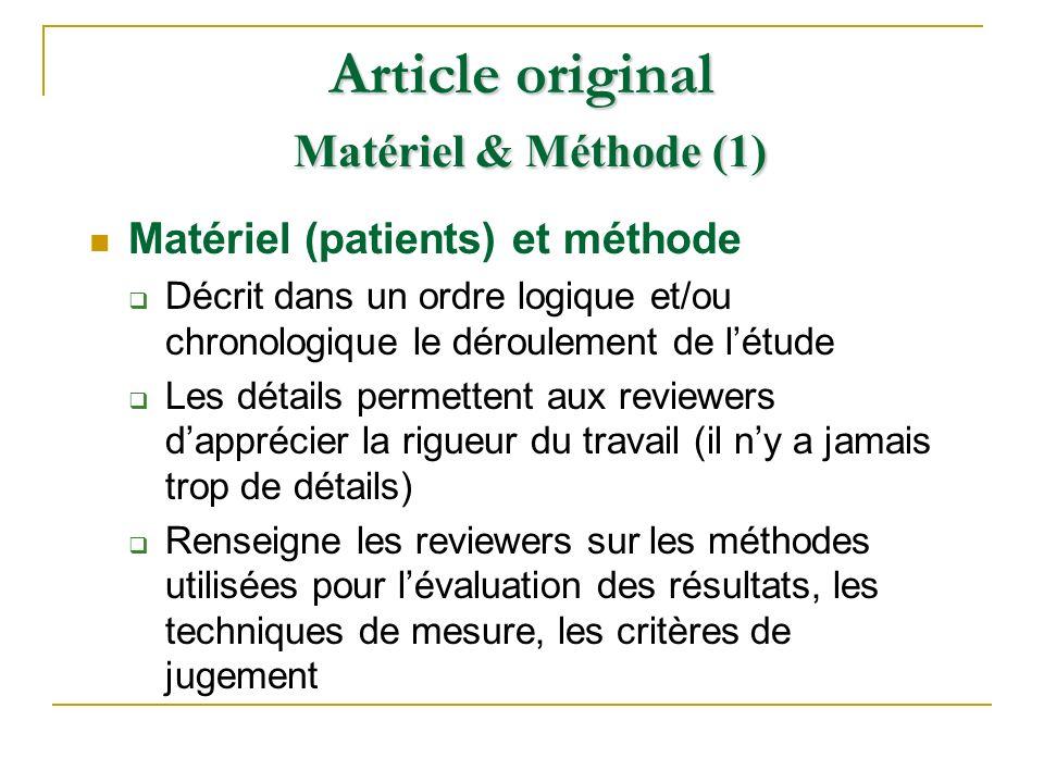 Matériel (patients) et méthode Décrit dans un ordre logique et/ou chronologique le déroulement de létude Les détails permettent aux reviewers dappréci