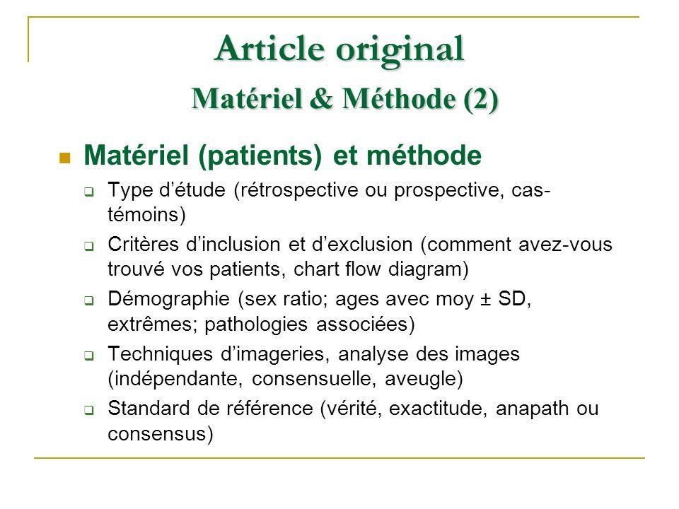 Matériel (patients) et méthode Type détude (rétrospective ou prospective, cas- témoins) Critères dinclusion et dexclusion (comment avez-vous trouvé vo