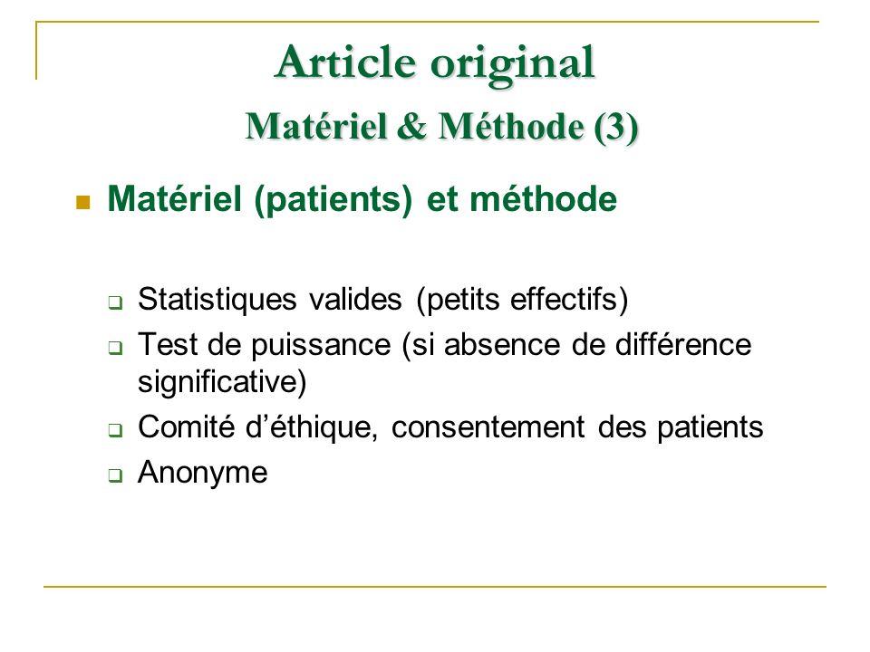 Matériel (patients) et méthode Statistiques valides (petits effectifs) Test de puissance (si absence de différence significative) Comité déthique, con