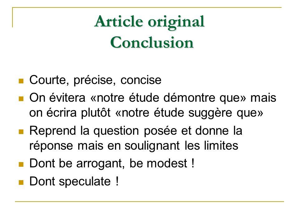 Courte, précise, concise On évitera «notre étude démontre que» mais on écrira plutôt «notre étude suggère que» Reprend la question posée et donne la r