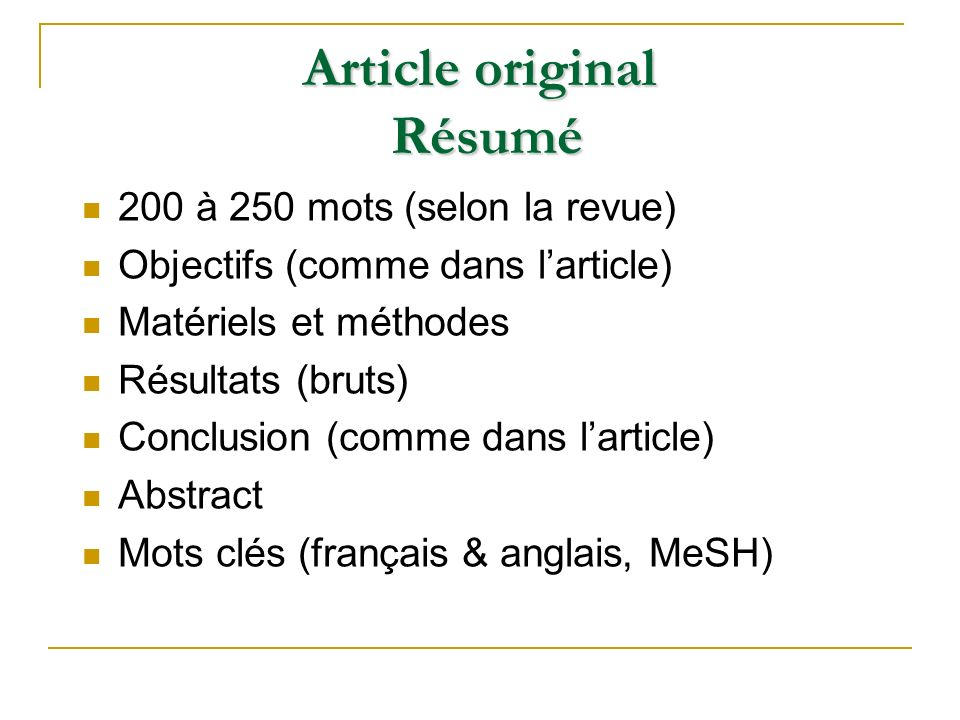 200 à 250 mots (selon la revue) Objectifs (comme dans larticle) Matériels et méthodes Résultats (bruts) Conclusion (comme dans larticle) Abstract Mots