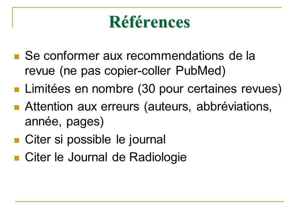 Références Se conformer aux recommendations de la revue (ne pas copier-coller PubMed) Limitées en nombre (30 pour certaines revues) Attention aux erre