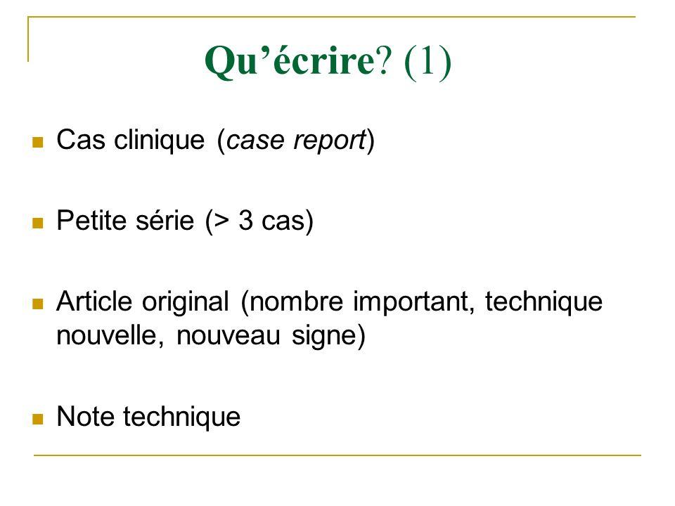 Cas clinique (case report) Petite série (> 3 cas) Article original (nombre important, technique nouvelle, nouveau signe) Note technique Quécrire? (1)