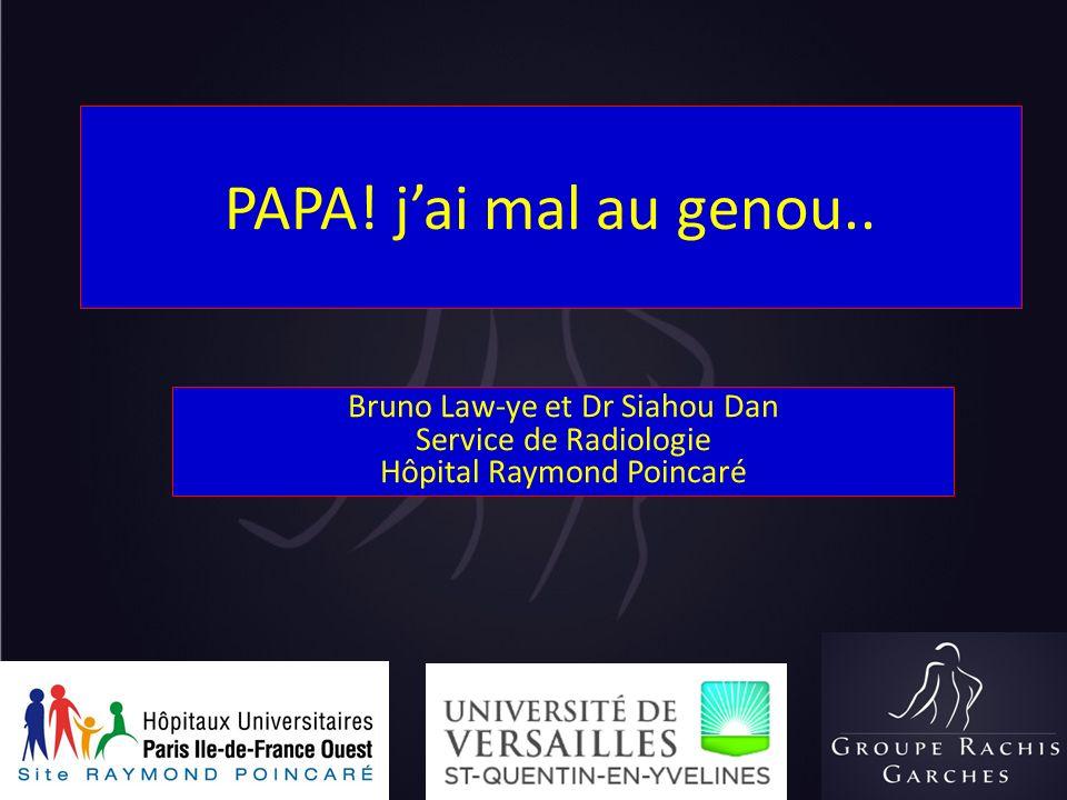 PAPA! jai mal au genou.. Bruno Law-ye et Dr Siahou Dan Service de Radiologie Hôpital Raymond Poincaré