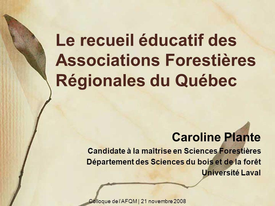 Le recueil éducatif des Associations Forestières Régionales du Québec Caroline Plante Candidate à la maîtrise en Sciences Forestières Département des
