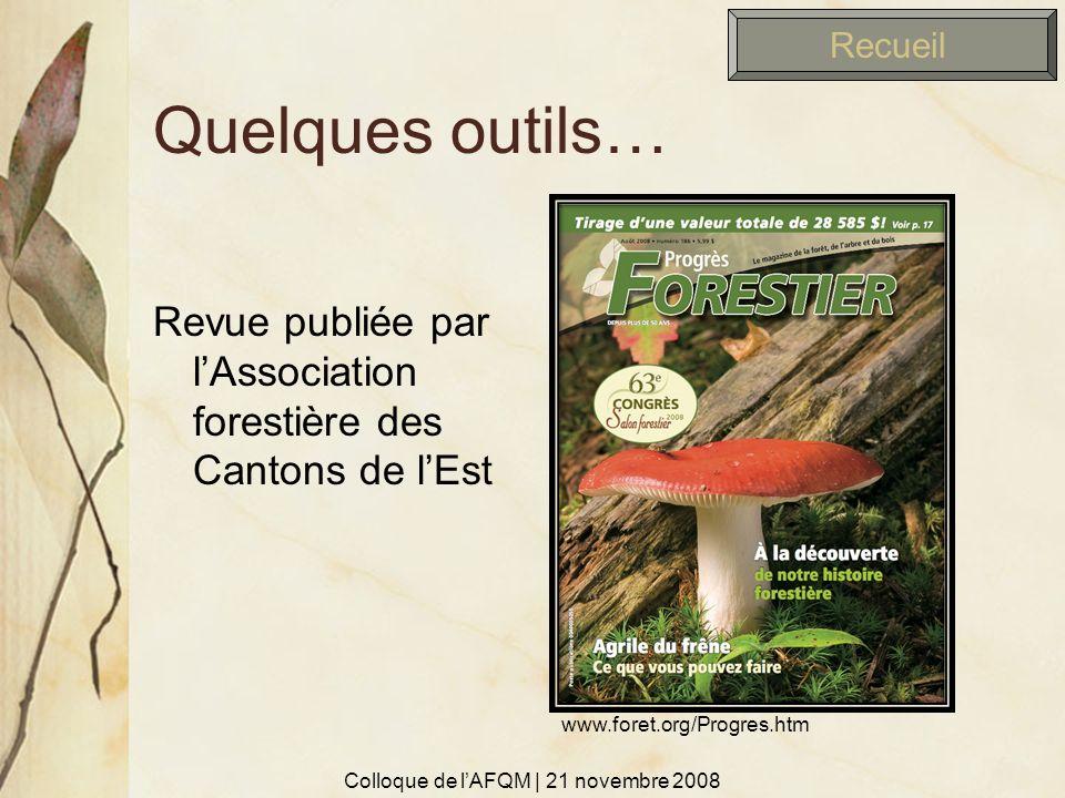 Quelques outils… Revue publiée par lAssociation forestière des Cantons de lEst Colloque de lAFQM | 21 novembre 2008 www.foret.org/Progres.htm Recueil