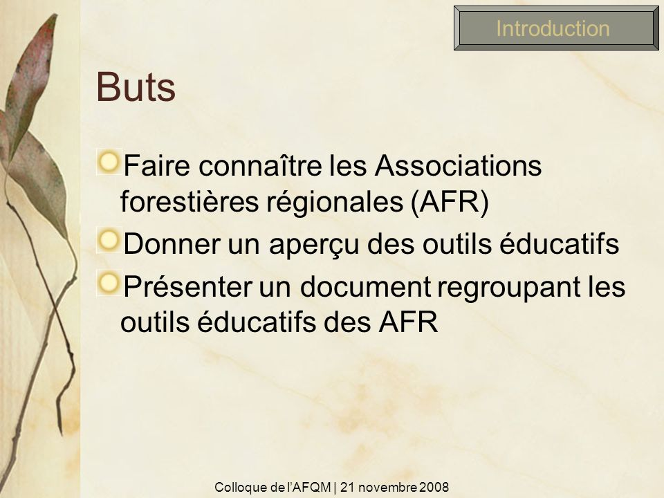 Buts Faire connaître les Associations forestières régionales (AFR) Donner un aperçu des outils éducatifs Présenter un document regroupant les outils é