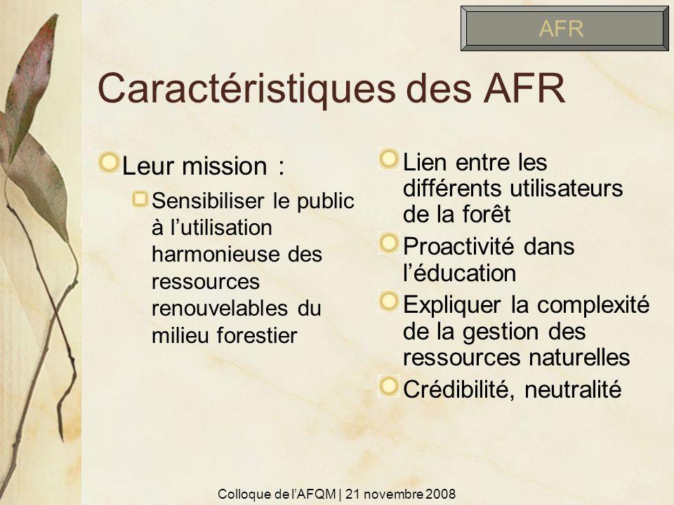 Caractéristiques des AFR Leur mission : Sensibiliser le public à lutilisation harmonieuse des ressources renouvelables du milieu forestier Lien entre
