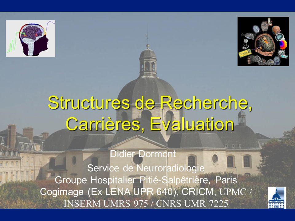Structures de Recherche, Carrières, Evaluation Didier Dormont Service de Neuroradiologie Groupe Hospitalier Pitié-Salpêtrière, Paris Cogimage (Ex LENA