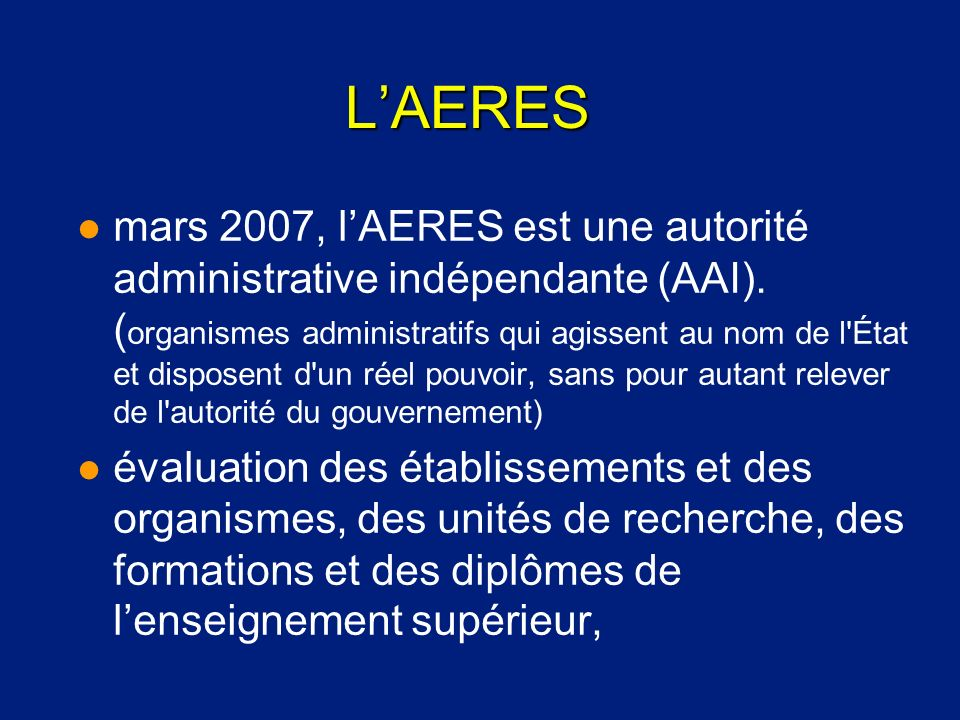 LAERES l mars 2007, lAERES est une autorité administrative indépendante (AAI). ( organismes administratifs qui agissent au nom de l'État et disposent