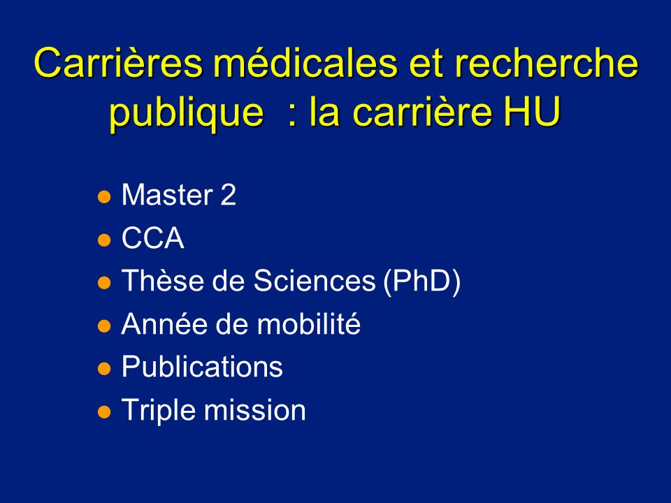 Carrières médicales et recherche publique : la carrière HU l Master 2 l CCA l Thèse de Sciences (PhD) l Année de mobilité l Publications l Triple miss