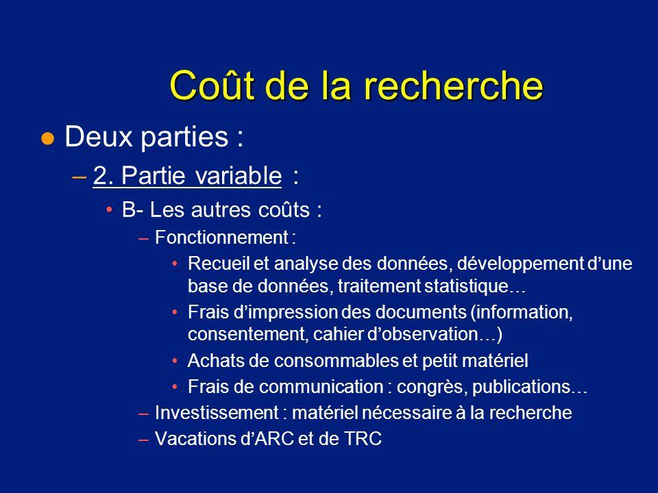 Coût de la recherche l Deux parties : –2. Partie variable : B- Les autres coûts : –Fonctionnement : Recueil et analyse des données, développement dune