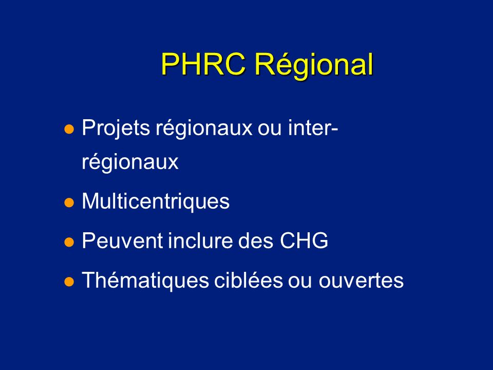 PHRC Régional l Projets régionaux ou inter- régionaux l Multicentriques l Peuvent inclure des CHG l Thématiques ciblées ou ouvertes