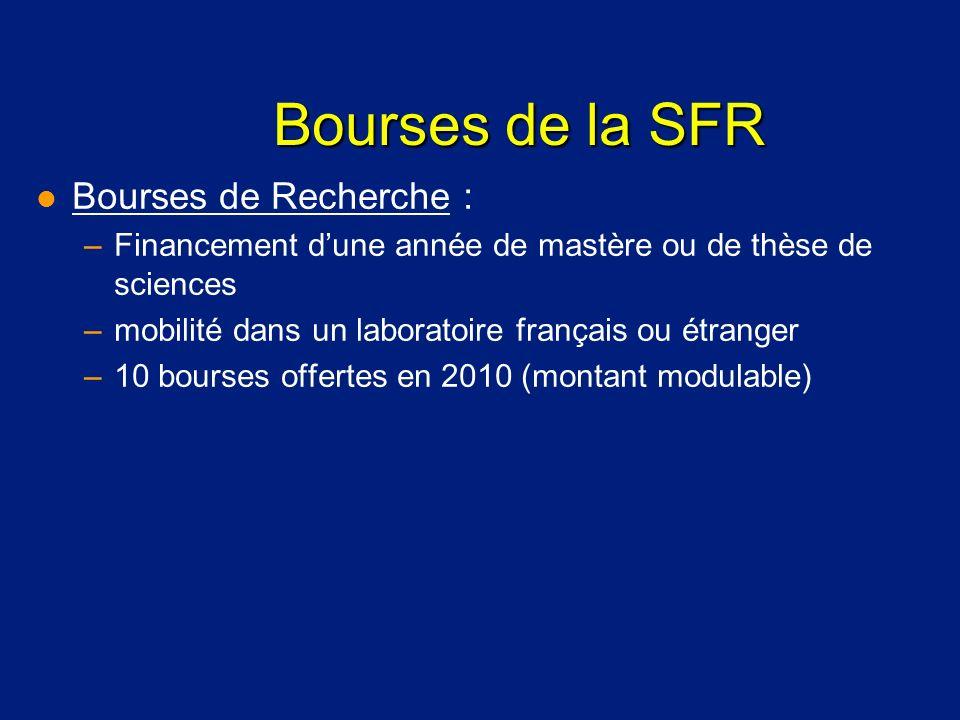 Bourses de la SFR l Bourses de Recherche : –Financement dune année de mastère ou de thèse de sciences –mobilité dans un laboratoire français ou étrang