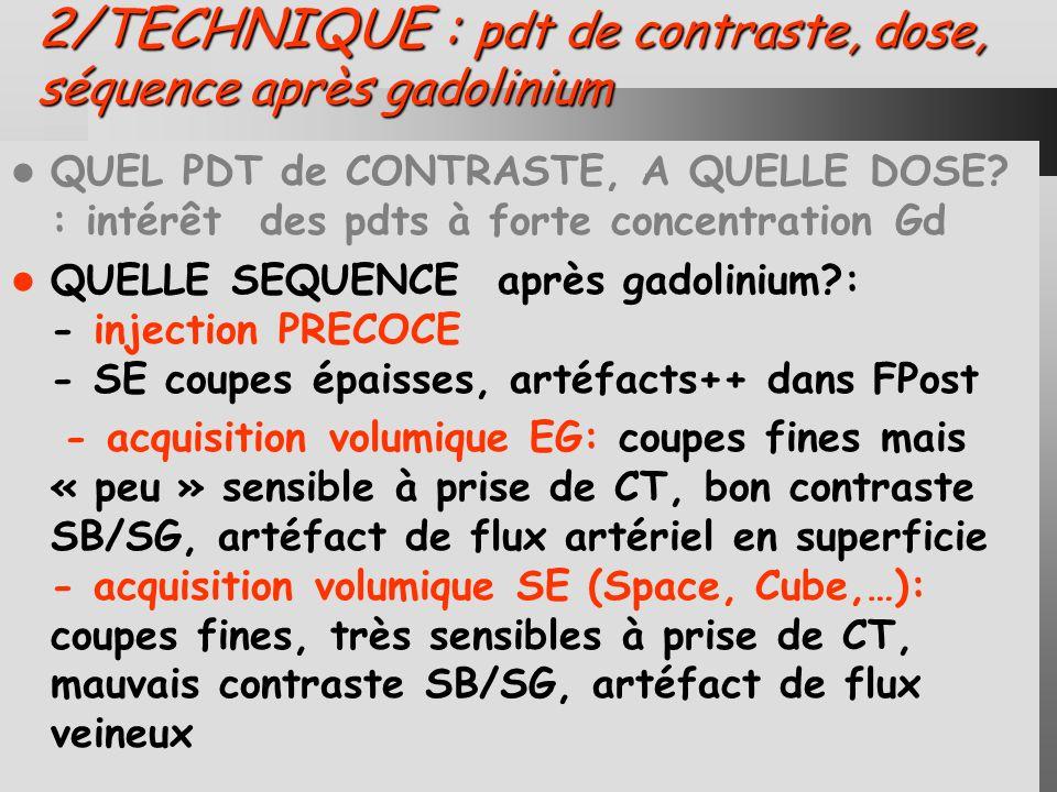 2/TECHNIQUE : pdt de contraste, dose, séquence après gadolinium QUEL PDT de CONTRASTE, A QUELLE DOSE.