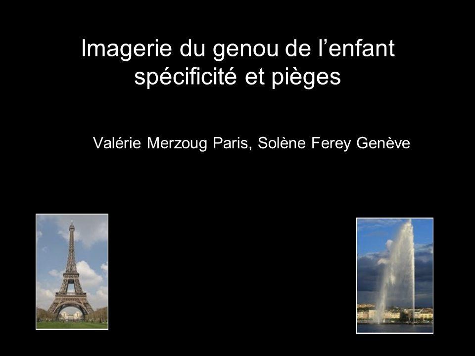Imagerie du genou de lenfant spécificité et pièges Valérie Merzoug Paris, Solène Ferey Genève