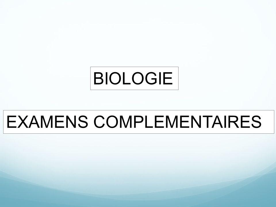 BIOLOGIE EXAMENS COMPLEMENTAIRES