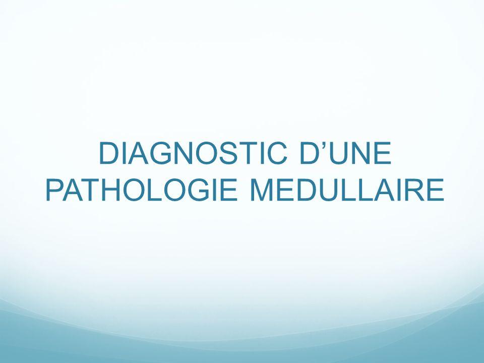 DIAGNOSTIC DUNE PATHOLOGIE MEDULLAIRE