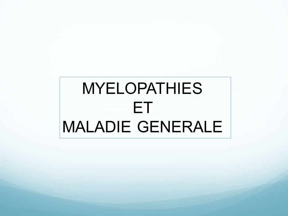 MYELOPATHIES ET MALADIE GENERALE