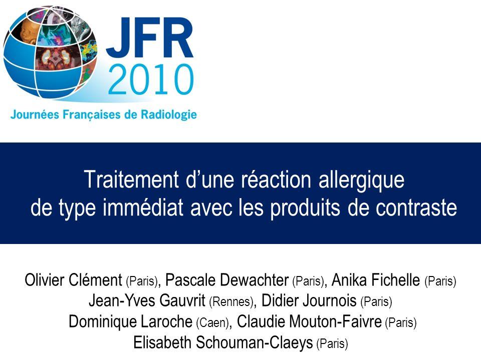 Traitement dune réaction allergique de type immédiat avec les produits de contraste Olivier Clément (Paris), Pascale Dewachter (Paris), Anika Fichelle