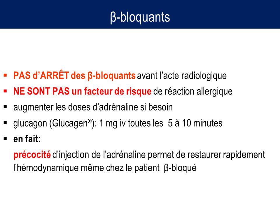 β-bloquants PAS dARRÊT des β-bloquants avant lacte radiologique NE SONT PAS un facteur de risque de réaction allergique augmenter les doses dadrénalin