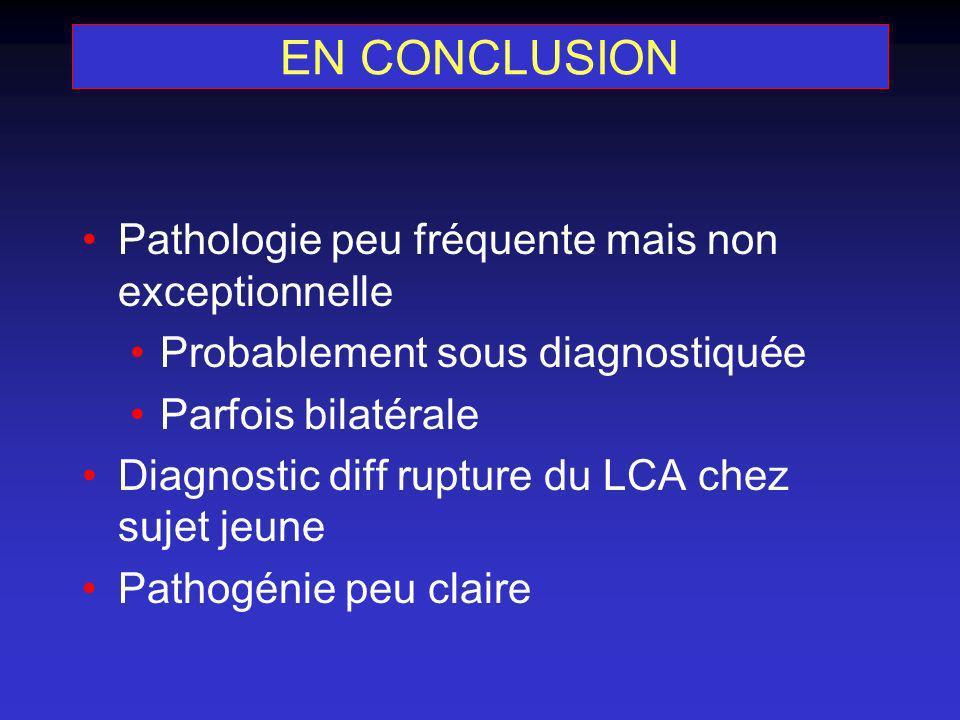 EN CONCLUSION Pathologie peu fréquente mais non exceptionnelle Probablement sous diagnostiquée Parfois bilatérale Diagnostic diff rupture du LCA chez