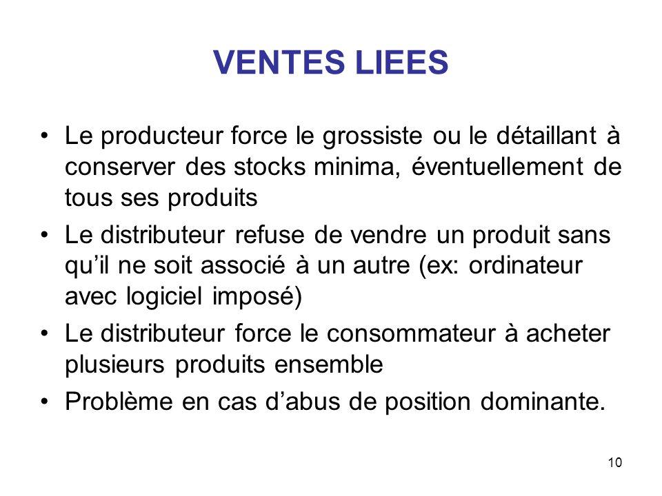 10 VENTES LIEES Le producteur force le grossiste ou le détaillant à conserver des stocks minima, éventuellement de tous ses produits Le distributeur r